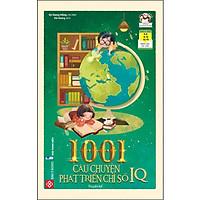 1001 Câu Chuyện Phát Triển Chỉ Số Iq (Tái Bản)