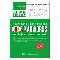 Sách - Hướng dẫn bài bản quảng cáo google adwords: Cách tiếp cận 100 triệu người trong 10 phút | Ultimate Guide Series PB