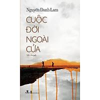 Sách Cuộc Đời Ngoài Cửa (Sách đoạt giải Tiểu thuyết Việt Nam Hội Nhà Văn)
