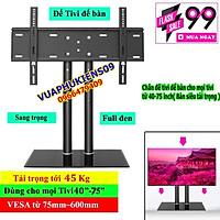 Chân đế tivi để bàn cho mọi tivi từ 40-75 inch( Bản siêu tải trọng )