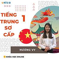 Khóa học NGOẠI NGỮ- Tiếng Trung sơ cấp 1 - Dành cho người mới bắt đầu -[UNICA.VN