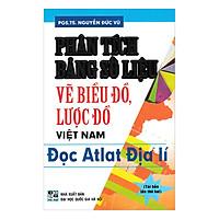 Phân Tích Bảng Số Liệu, Vẽ Biểu Đồ, Lược Đồ Việt Nam, Đọc Atlat Địa Lí