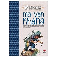 Những Truyện Hay Viết Cho Thiếu Nhi - Ma Văn Kháng (Tái Bản 2019) - Tặng Kèm Sổ Tay