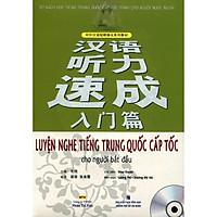 Sách - Luyện Nghe Tiếng Trung Quốc Cấp Tốc Cho Người Bắt Đầu (Kèm CD)