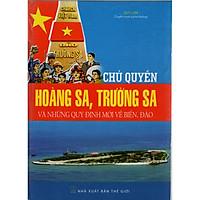 Chủ Quyền Hoàng Sa, Trường Sa Và Những Quy Định Mới Về Biển Đảo