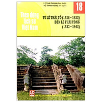 Theo Dòng Lịch Sử Việt Nam - Tập 18: Từ Lê Thái Tổ (1428-1433) Đến Lê Thái Tông (1433-1442)