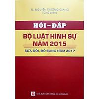 Hỏi - Đáp Bộ Luật Hình Sự Năm 2015 Sửa Đôi, Bổ Sung Năm 2017
