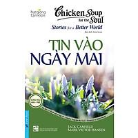 Chicken Soup For The Soul - Tin Vào Ngày Mai (Tái Bản)