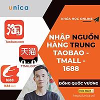 Khóa học KINH DOANH - Nhập hàng Trung Quốc Taobao, Tmall, 1688 Không cần biết Tiếng Trung UNICA.VN