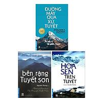 Combo Bên Rặng Tuyết Sơn, Hoa Sen Trên Tuyết, Đường Mây Qua Xứ Tuyết (3 Cuốn) (Tái Bản 2019)
