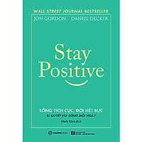 Stay Positive - Sống tích cực, Đời hết bực (Encouraging Quotes and Messages to Fuel Your Life with Positive Energy) - Tác giả: Daniel Decker, Jon Gordon