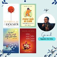 Bộ 4c Tác giả Nguyễn Chí Hiếu: Nghiện giấc mơ bơ lối mòn; Làm như lửa, yêu như đất; Thay đổi vì con; Giáo dục, tương lai & đổi mới