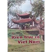 Kiến Trúc Cổ Việt Nam (Tái bản 2021)