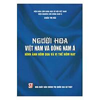 Người Hoa Việt Nam Và Đông Nam Á - Hình Ảnh Hôm Qua Và Vị Thế Hôm Nay