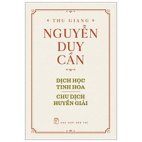 Thu Giang Nguyễn Duy Cần - Dịch Học Tinh Hoa, Chu Dịch Huyền Giải