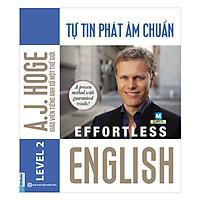 Effortless English - Tự Tin Phát Âm Chuẩn ( A.J.Hoge - Giáo viên tiếng Anh số 1 thế giới ) (tặng sổ tay mini dễ thương KZ)