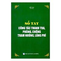 Sổ Tay Công Tác Thanh Tra, Phòng, Chống Tham Nhũng, Lãng Phí
