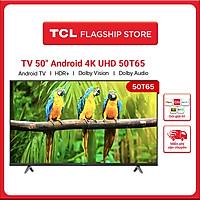 TV 4K UHD Android Tivi TCL 50T65 - Gam Màu Rộng , HDR , Dolby Audio - Hàng chính hãng