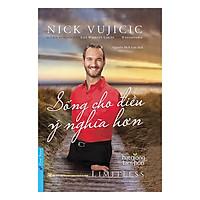 Nick Vujicic - Sống Cho Điều Ý Nghĩa Hơn (Tái Bản 2019)