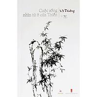 Cuộc Sống Nhìn Từ Ô Cửa Thiền - Tập 1 (in lần 2)