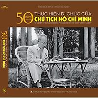 50 năm thực hiện Di chúc của Chủ tịch Hồ Chí Minh (Sách ảnh - Song ngữ)
