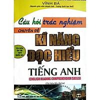 Câu Hỏi Trắc Nghiệm Chuyên Đề Kĩ Năng Đọc Hiểu Tiếng Anh (Tái bản)