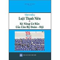 Tìm Hiểu Luật Thanh Niên & Kỹ Năng Cơ Bản Của Cán Bộ Đoàn - Đội