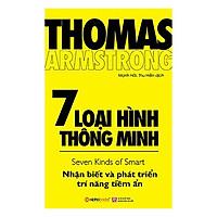 Cuốn Sách Giúp Bạn Nhận Biết Và Phát Triển Trí Năng Tiềm Ẩn: 7 Loại Hình Thông Minh