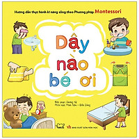 Hướng Dẫn Thực Hành Kĩ Năng Sống Theo Phương Pháp Montessori - Dậy Nào Bé Ơi