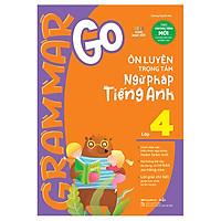Grammar Go - Ôn Luyện Trọng Tâm Ngữ Pháp Tiếng Anh Lớp 4