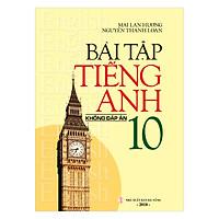 Bài Tập Tiếng Anh 10 (Không Đáp Án)