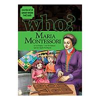 Who? Chuyện Kể Về Danh Nhân Thế Giới - Maria Montessori (Tái Bản 2019)