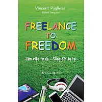 Freelance To Freedom: Làm Việc Tự Do - Sống Đời Tự Tại