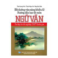 Bồi Dưỡng Văn Năng Khiếu 12 Hướng Dẫn Học Tốt Môn Ngữ Văn Ôn Tập Thi Tốt Nghiệp THPT Quốc Gia