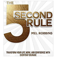 The 5 Second Rule : Transform your Life, Work, and Confidence with Everyday Courage