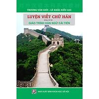 Luyện Viết Chữ Hán (theo bộ Giáo trình Hán Ngữ - phiên bản mới)
