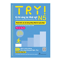 Try! Kỳ Thi Năng Lực Nhật Ngữ N5. Phát Triển Các Kỹ Năng Tiếng Nhật Từ Ngữ Pháp (Phiên Bản Tiếng Việt)