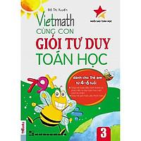 Vietmath - Cùng con giỏi tư duy toán học 3-dành cho trẻ từ 4-6 tuổi-Mcbooks
