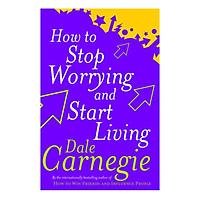 How To Stop Worrying And Start Living - Quẳng Gánh Lo Đi Và Vui Sống