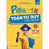 POMath - Toán Tư Duy Cho Trẻ Em - Tập 6 (Tải App MCBooks Application để trải nghiệm phương pháp học hoàn toàn mới ) tặng kèm bút tạo hình ngộ nghĩnh