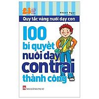 100 Bí Quyết Nuôi Dạy Con Trai Thành Công (Tái Bản 2019)