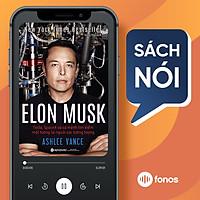 Sách nói: Elon Musk: Tesla, Spacex Và Sứ Mệnh Tìm Kiếm Một Tương Lai Ngoài Sức Tưởng Tượng
