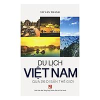 Du Lịch Việt Nam Qua 26 Di Sản Thế Giới