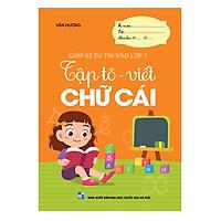 Sách - TẬP TÔ VIẾT CHỮ CÁI (Giúp bé tự tin vào lớp 1)