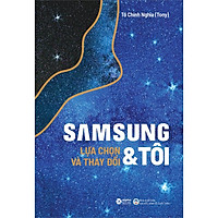 Samsung & Tôi - Lựa Chọn Và Thay Đổi (Tái Bản 2020)
