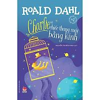 Sách - Tủ sách nhà văn Roald Dahl: Charlie và chiếc thang máy băng kính