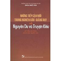 Những Tiếp Cận Mới Trong Nghiên Cứu - Giảng Dạy Về Nguyễn Du Và Truyện Kiều (Kỷ yếu Hội thảo Khoa học Quốc gia)