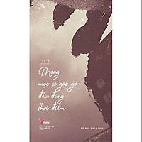 Sách - Mong Mọi Sự Gặp Gỡ Đều Đúng Thời Điểm (tặng kèm bookmark)