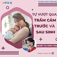 Khóa học MẸ BẦU- Tự vượt qua trầm cảm trước và sau sinh- UNICA.VN