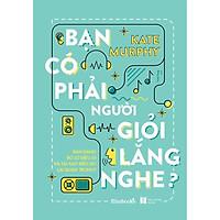 Sách - Bạn Có Phải Người Giỏi Lắng Nghe? ( tặng kèm bookmark thiết kế )